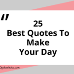 25 Best Quotes To Make Your Day